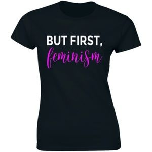 But First Feminism Ferminist Saying Rights T-shirt